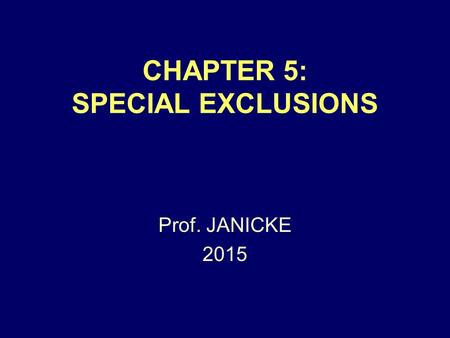 CHAPTER 5: SPECIAL EXCLUSIONS Prof. JANICKE 2015.