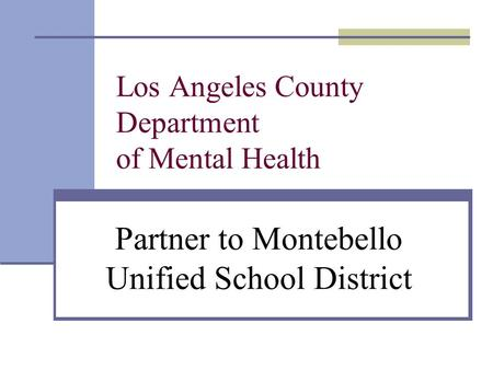 Los Angeles County Department of Mental Health Partner to Montebello Unified School District.
