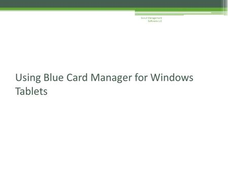 Using Blue Card Manager for Windows Tablets Scout Management Software LLC.