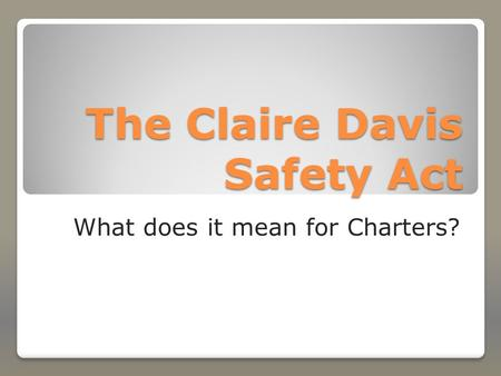 The Claire Davis Safety Act What does it mean for Charters?