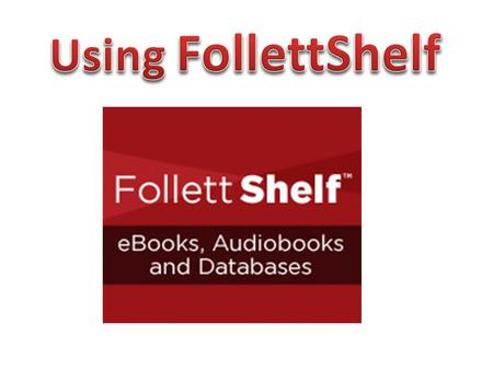 Follett Shelf is used to access and read the library's eBooks.
