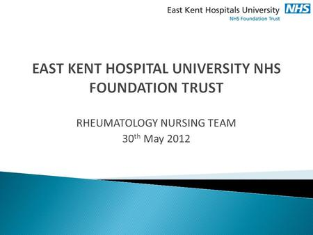 RHEUMATOLOGY NURSING TEAM 30 th May 2012. Evaluating and improving a Nurse Led Advice Line for Rheumatology Patients and relevant Healthcare Professionals.