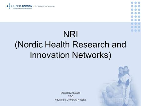 NRI (Nordic Health Research and Innovation Networks) Stener Kvinnsland CEO Haukeland University Hospital.