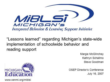 """Lessons learned"" regarding Michigan's state-wide implementation of schoolwide behavior and reading support Margie McGlinchey Kathryn Schallmo Steve Goodman."