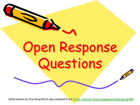 Open Response Questions Information on this PowerPoint was compiled from: