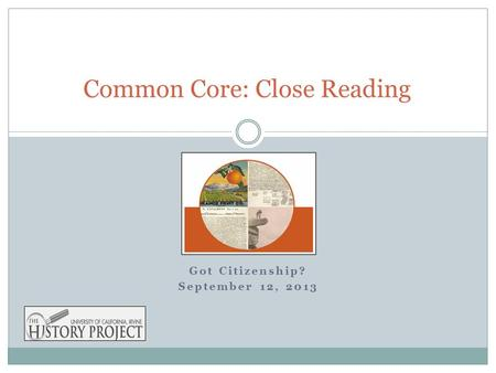 Got Citizenship? September 12, 2013 Common Core: Close Reading.