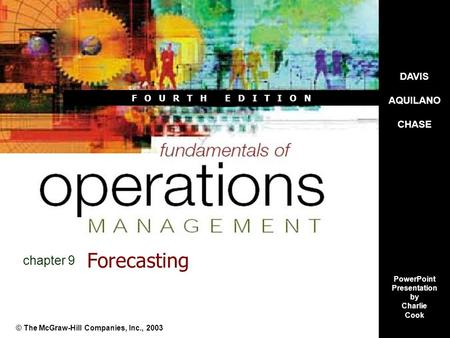 DAVIS AQUILANO CHASE PowerPoint Presentation by Charlie Cook F O U R T H E D I T I O N Forecasting © The McGraw-Hill Companies, Inc., 2003 chapter 9.