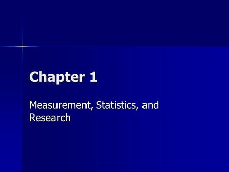 Chapter 1 Measurement, Statistics, and Research. What is Measurement? Measurement is the process of comparing a value to a standard Measurement is the.