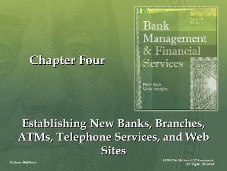 McGraw-Hill/Irwin ©2008 The McGraw-Hill Companies, All Rights Reserved Chapter Four Establishing New Banks, Branches, ATMs, Telephone Services, and Web.