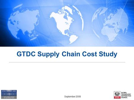 GTDC Supply Chain Cost Study September 2008. Study Objectives & Participants 1. Identify relevant mix of indirect and direct sales channels 2. Identify.