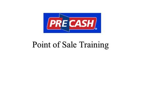 Point of Sale Training. What is PreCash? PreCash is a convenient service that will post payments to prepaid accounts in real-time without any pin codes.