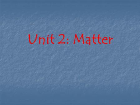 Unit 2: Matter. Matter Anything that has mass and takes up space (volume) Matter resist change (inertia) Matter has the capacity to do work (energy)