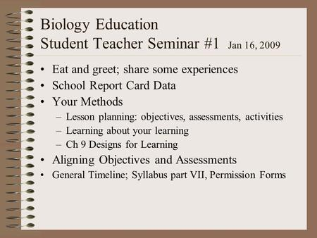 Biology Education Student Teacher Seminar #1 Jan 16, 2009 Eat and greet; share some experiences School Report Card Data Your Methods –Lesson planning: