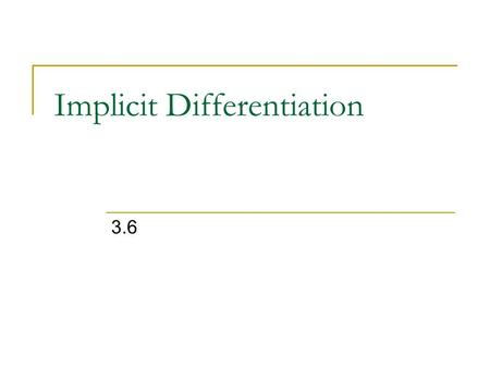 Implicit Differentiation 3.6. Implicit Differentiation So far, all the equations and functions we looked at were all stated explicitly in terms of one.