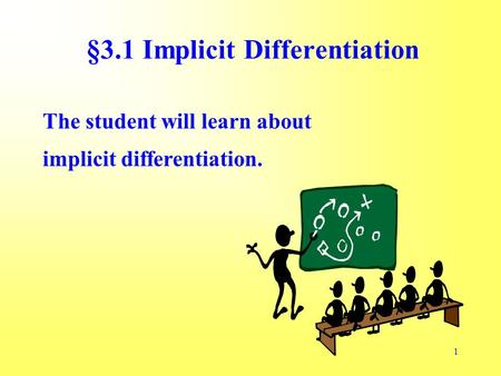 1 §3.1 Implicit Differentiation The student will learn about implicit differentiation.