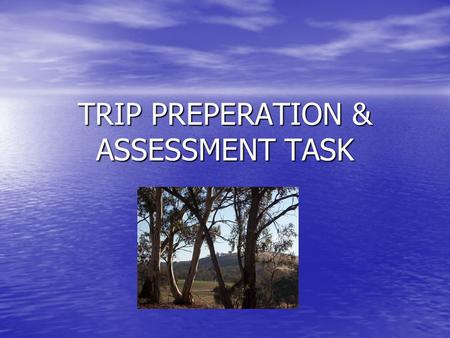 "TRIP PREPERATION & ASSESSMENT TASK. WEATHER ""There is no such thing as bad weather, only different kinds of good weather."" ""There is no such thing as."