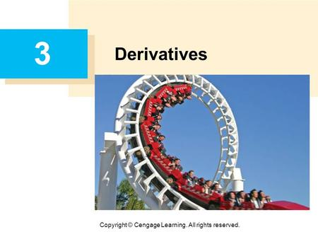 Copyright © Cengage Learning. All rights reserved. 3 Derivatives.