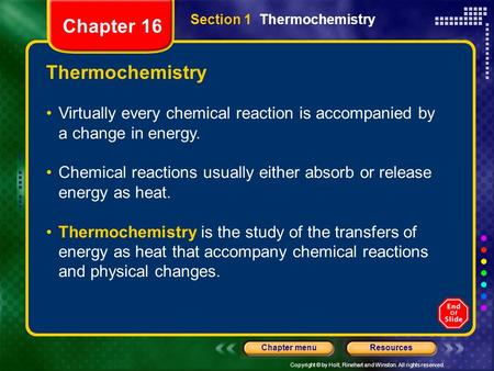Copyright © by Holt, Rinehart and Winston. All rights reserved. ResourcesChapter menu Thermochemistry Virtually every chemical reaction is accompanied.