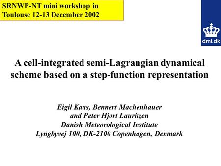 A cell-integrated semi-Lagrangian dynamical scheme based on a step-function representation Eigil Kaas, Bennert Machenhauer and Peter Hjort Lauritzen Danish.