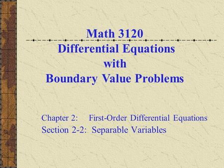 Math 3120 Differential Equations with Boundary Value Problems Chapter 2: First-Order Differential Equations Section 2-2: Separable Variables.