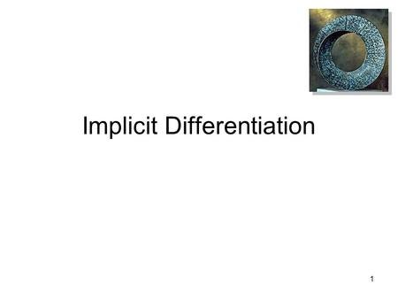 1 Implicit Differentiation. 2 Introduction Consider an equation involving both x and y: This equation implicitly defines a function in x It could be defined.