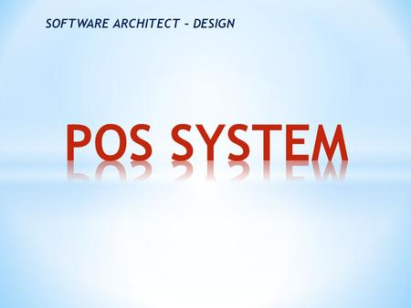 SOFTWARE ARCHITECT – DESIGN.  Introduction  Architecture Drivers  POS System Architecture  Mapping Between Perspective  Evaluate Architecture  Project.