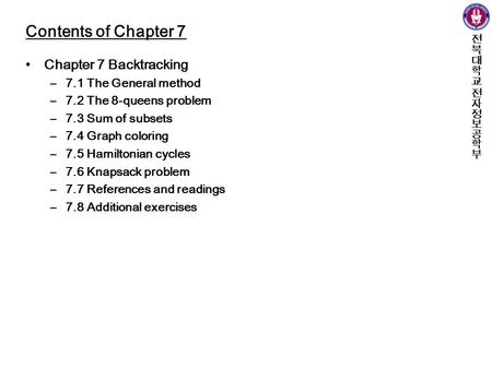 Contents of Chapter 7 Chapter 7 Backtracking 7.1 The General method