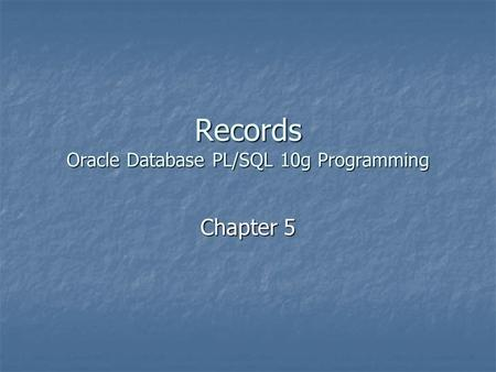 Records Oracle Database PL/SQL 10g Programming Chapter 5.