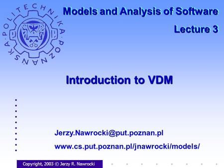 Introduction to VDM Copyright, 2003 © Jerzy R. Nawrocki  Models and Analysis of Software.