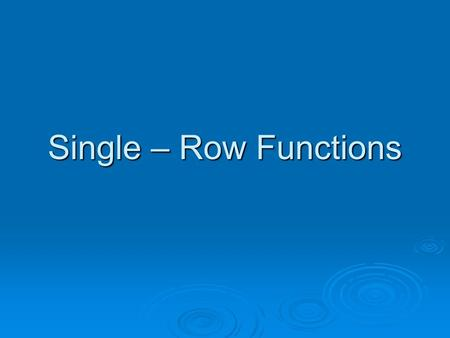 Single – Row Functions. Objectives After completing this lesson, you should be able to do the following:  Describe various types of functions available.