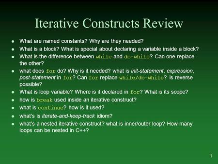 Iterative Constructs Review l What are named constants? Why are they needed? l What is a block? What is special about declaring a variable inside a block?