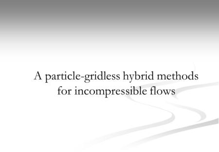 A particle-gridless hybrid methods for incompressible flows.