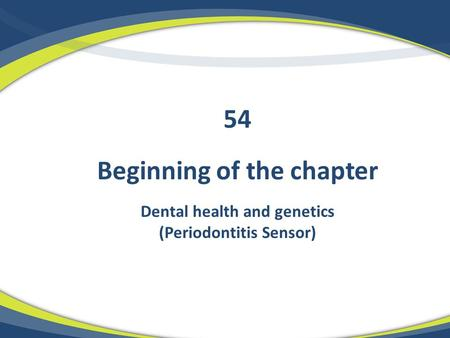 Beginning of the chapter Dental health and genetics (Periodontitis Sensor) 54.