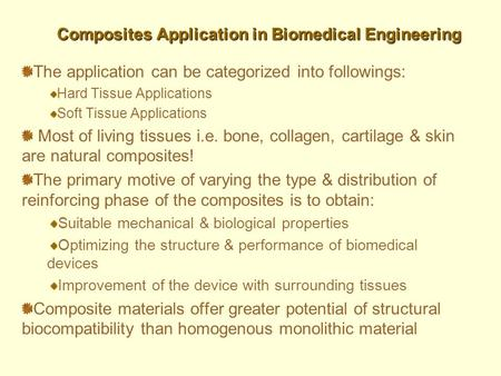 The application can be categorized into followings: Hard Tissue Applications Soft Tissue Applications Most of living tissues i.e. bone, collagen, cartilage.