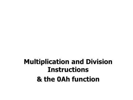 Multiplication and Division Instructions & the 0Ah function.