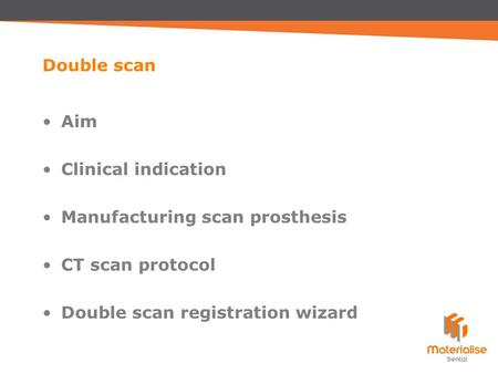 Aim Clinical indication Manufacturing scan prosthesis CT scan protocol Double scan registration wizard Double scan.