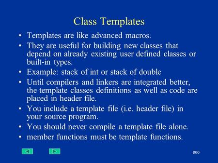 800 Class Templates Templates are like advanced macros. They are useful for building new classes that depend on already existing user defined classes or.