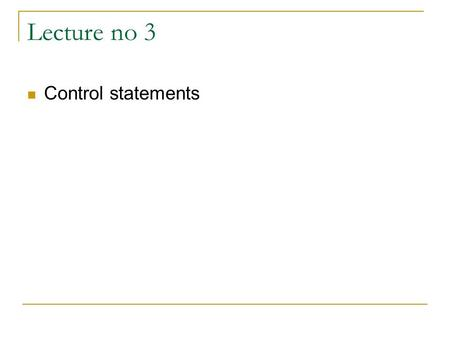 Lecture no 3 Control statements.