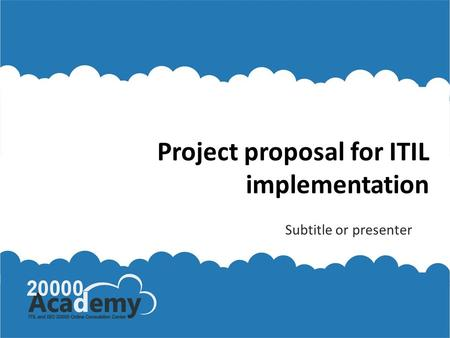 Project proposal for ITIL implementation Subtitle or presenter.