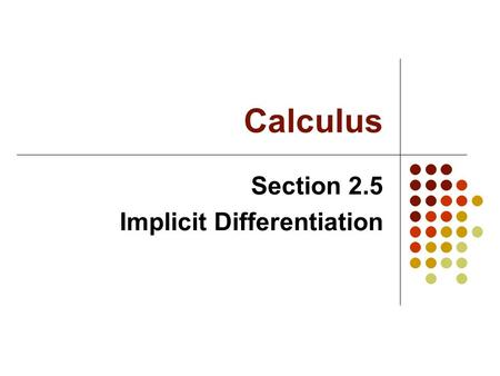 Calculus Section 2.5 Implicit Differentiation. Terminology Equations in explicit form can be solved for y in terms of x (e.g. functions) Equations in.