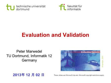 Evaluation and Validation Peter Marwedel TU Dortmund, Informatik 12 Germany 2013 年 12 月 02 日 These slides use Microsoft clip arts. Microsoft copyright.