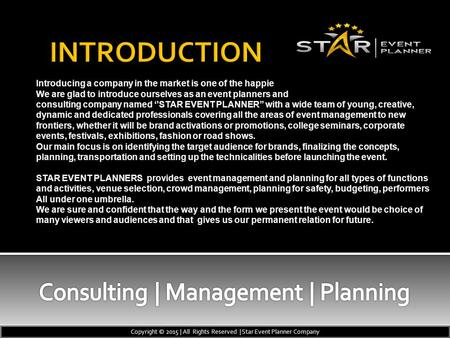 Introducing a company in the market is one of the happiest moment for us. We are glad to introduce ourselves as an event planners and consulting company.