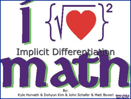 Implicit Differentiation By: Kyle Horvath & Dohyun Kim & John Schafer & Matt Boveri.