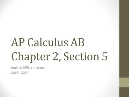 AP Calculus AB Chapter 2, Section 5 Implicit Differentiation 2013 - 2014.