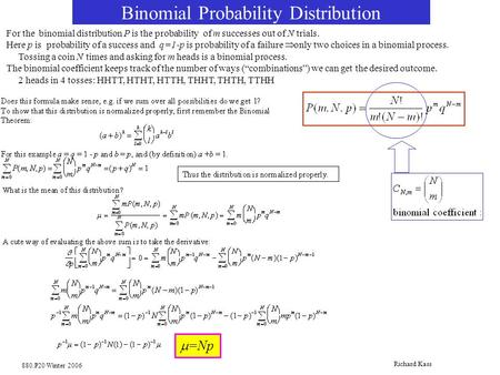 880.P20 Winter 2006 Richard Kass Binomial Probability Distribution For the binomial distribution P is the probability of m successes out of N trials. Here.