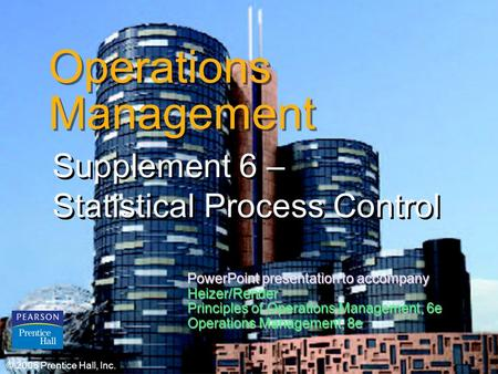 © 2006 Prentice Hall, Inc.S6 – 1 Operations Management Supplement 6 – Statistical Process Control © 2006 Prentice Hall, Inc. PowerPoint presentation to.
