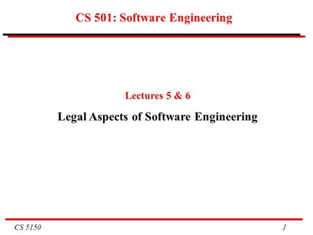CS 5150 1 CS 501: Software Engineering Lectures 5 & 6 Legal Aspects of Software Engineering.
