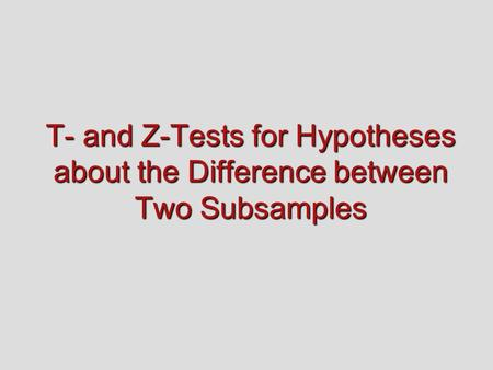 T- and Z-Tests for Hypotheses about the Difference between Two Subsamples.