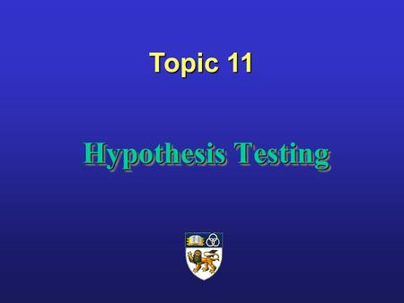 Hypothesis Testing Hypothesis Testing Topic 11. Hypothesis Testing Another way of looking at statistical inference in which we want to ask a question.