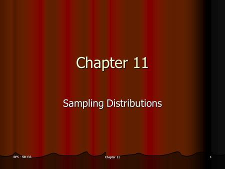 BPS - 5th Ed. Chapter 11 1 Sampling Distributions.